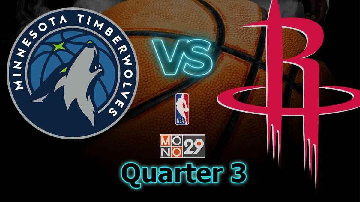 Minnesota Timberwolves VS Houston Rockets : Q3