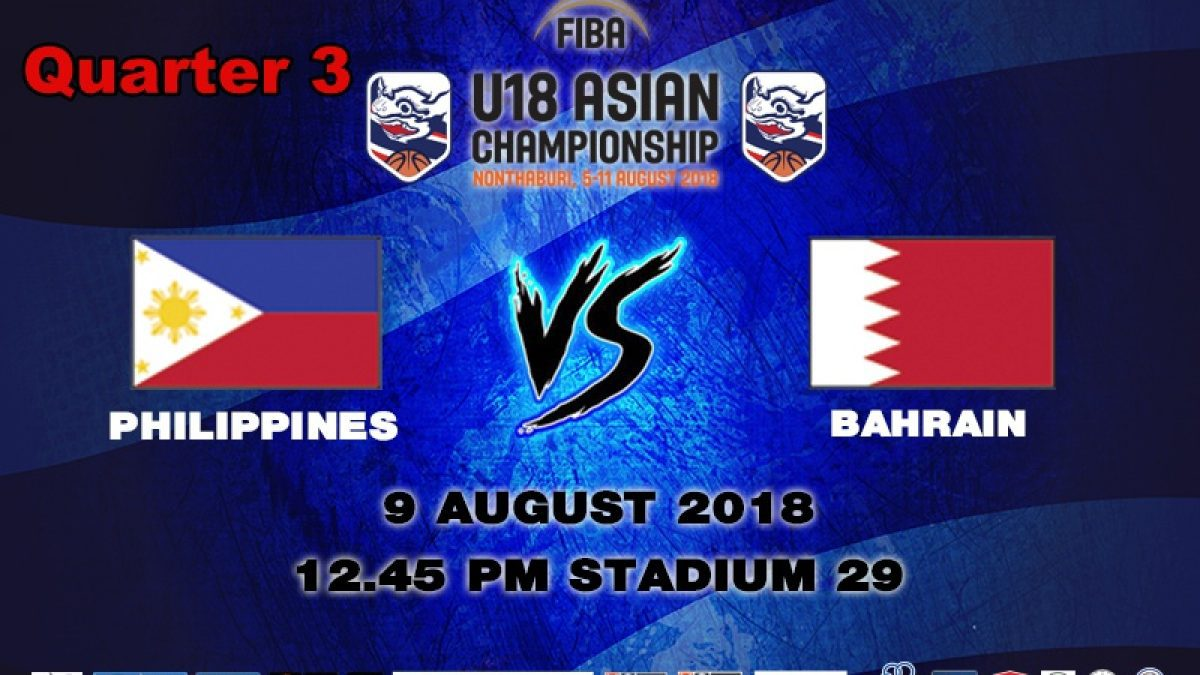 Q3 FIBA U18 Asian Championship 2018 : QF : Philippines VS Bahrain (9 Aug 2018)