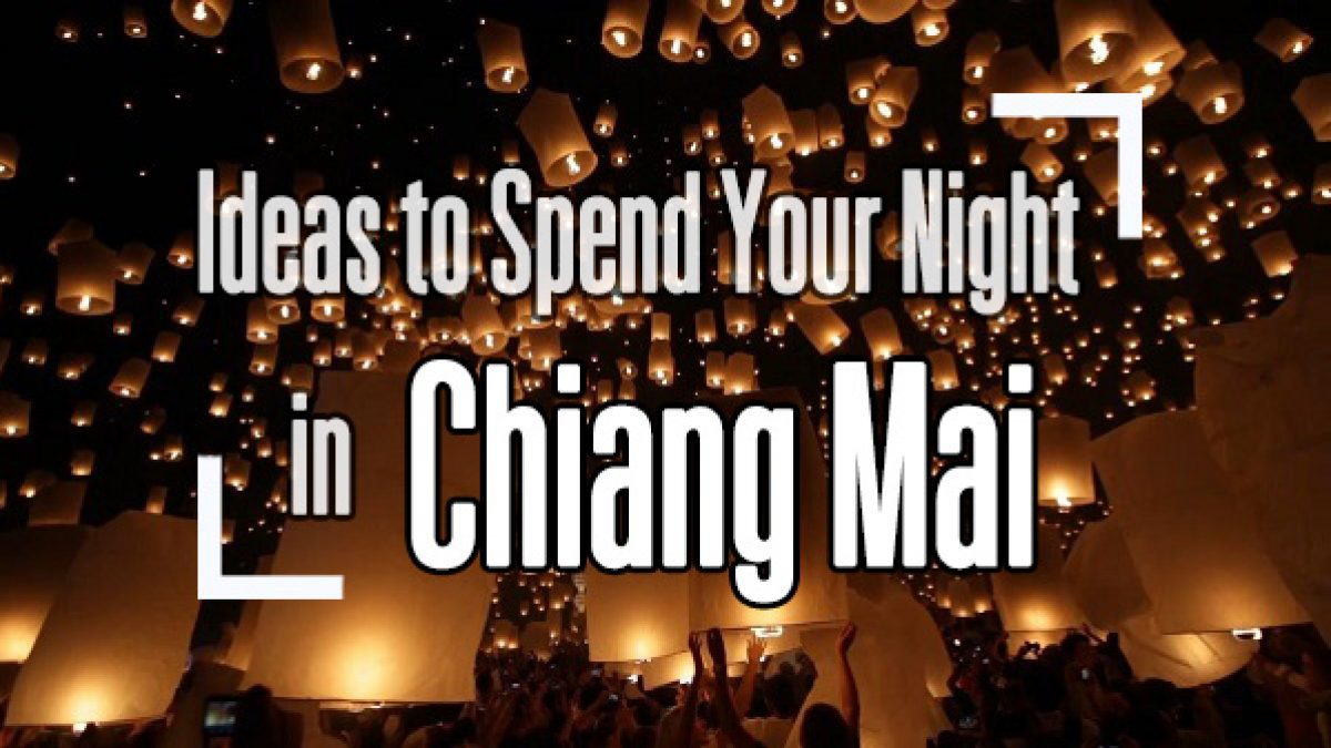 Ideas to Spend Your Night in Chiang Mai
