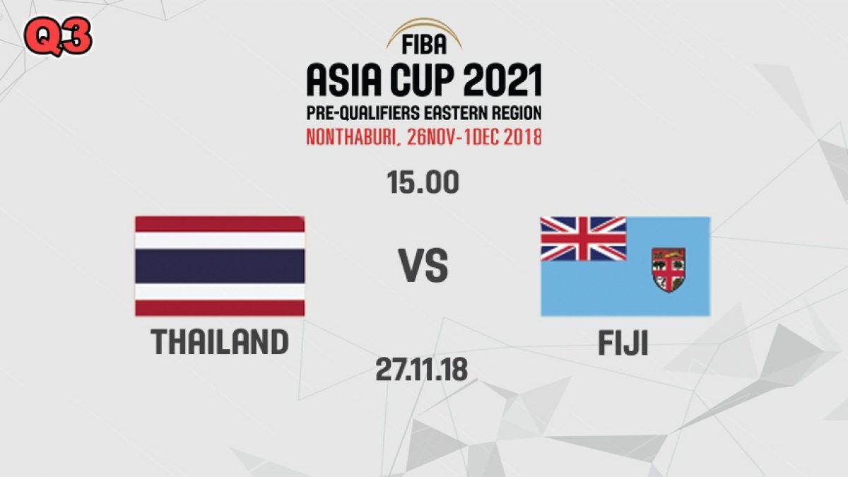 Q3 บาสเกตบอล FIBA ASIA CUP 2021 PRE-QUALIFIERS : THAILAND  VS  FIJI (27 NOV 2018)