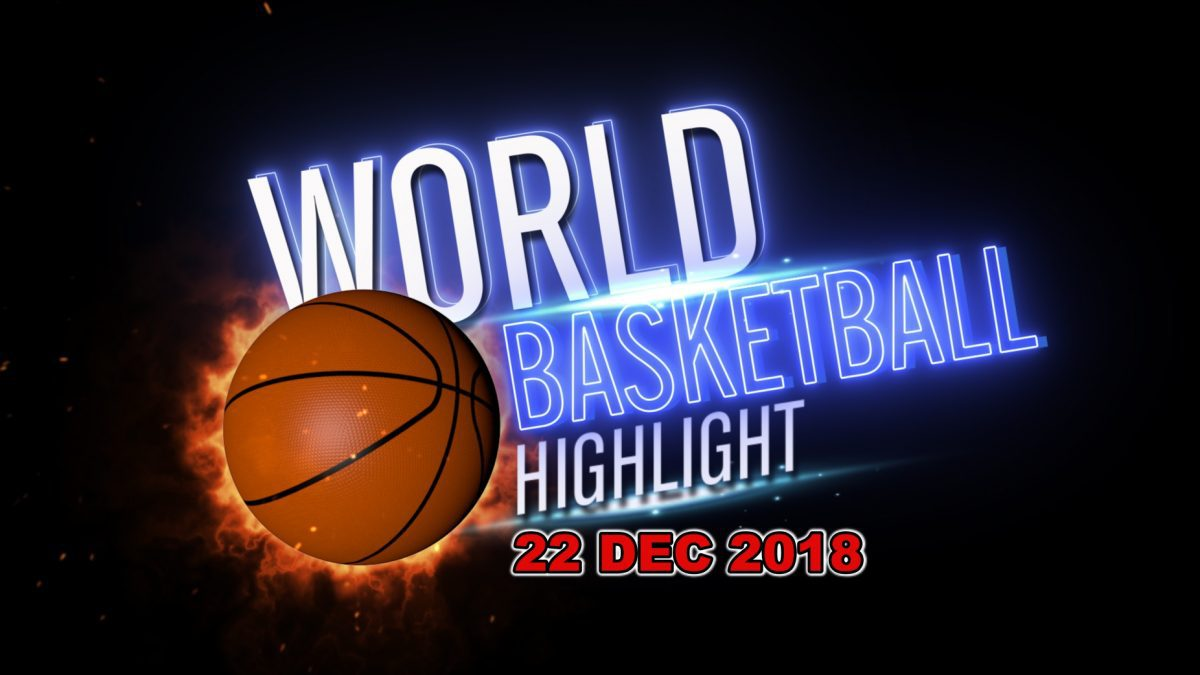 รายการ World Basketball Highlight 22 DEC 2018