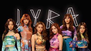 'LYRA' สร้างปรากฏการณ์เกิร์ลกรุ๊ปคุณภาพ สะเทือนวงการ T-POP !!
