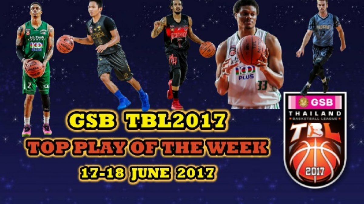 "GSB TBL2017 ""Top Plays Of The Week"" 17-18 June 2017"