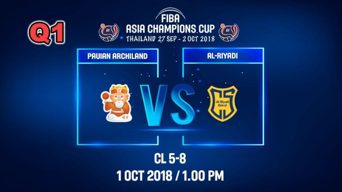 Q1 FIBA  Asia Champions Cup 2018 :5th-8th: Ai-Riyadi (LBN) VS Pauian Archiland (TPE) 1 Oct 2018