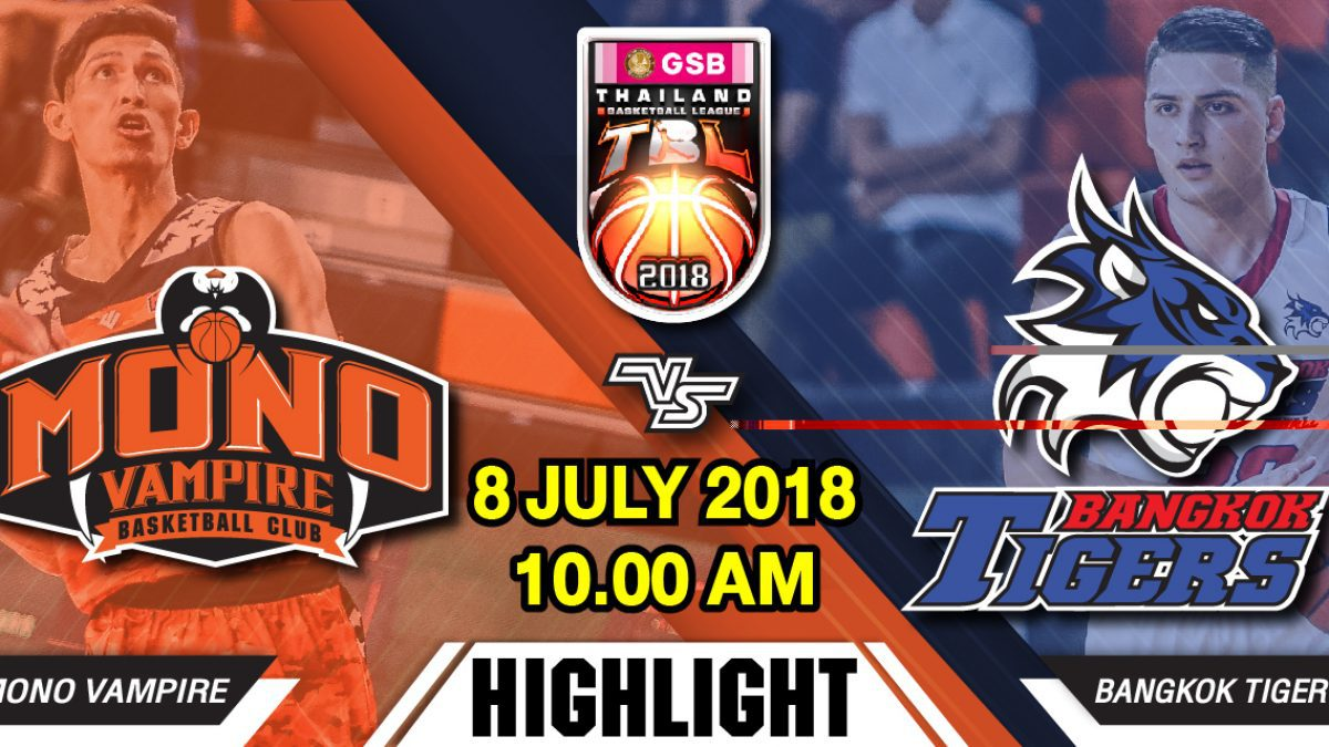 Highlight GSB TBL2018 : Leg2 : Mono Vampire VS Bangkok Tigers Thunder (8 July 2018)