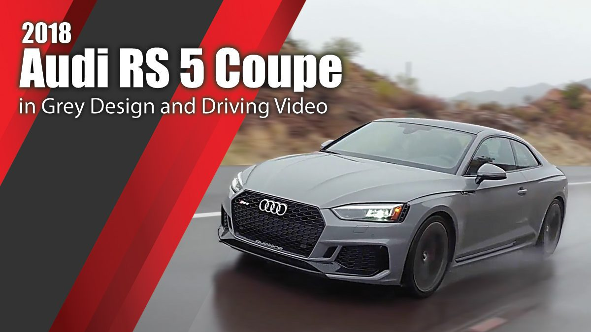 2018 Audi RS 5 Coupe in Grey Design and Driving Video
