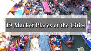 19 Market Places of the Cities You Might Not Want to Miss (Updated)