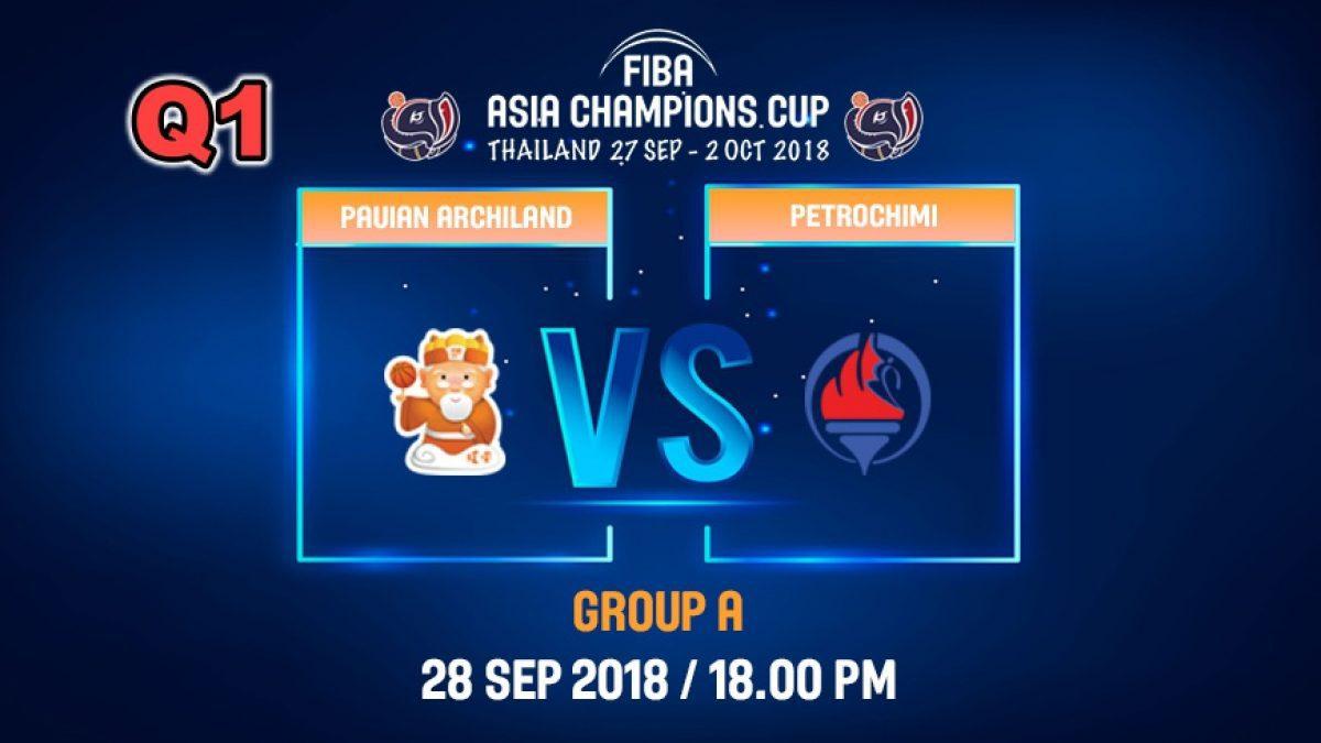 Q1 FIBA  Asia Champions Cup 2018 : Pauian Archiland (TPE) VS Petrochimi (IRI)  28 Sep 2018