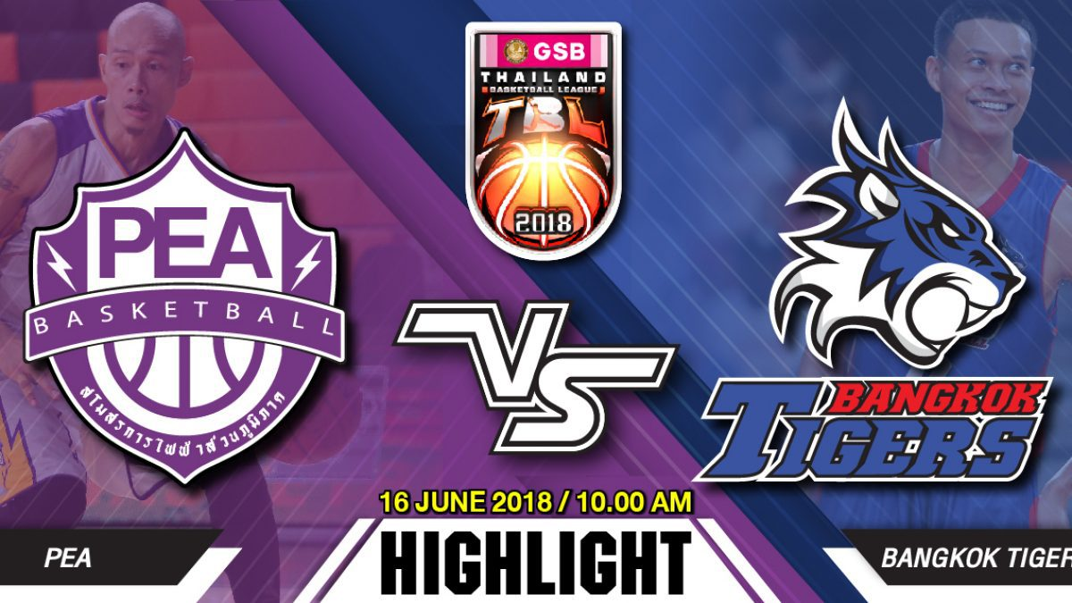 Highlight GSB TBL2018 : Leg2 : PEA Basketball Club VS Babgkok Tigers Thunder (16 June 2018)