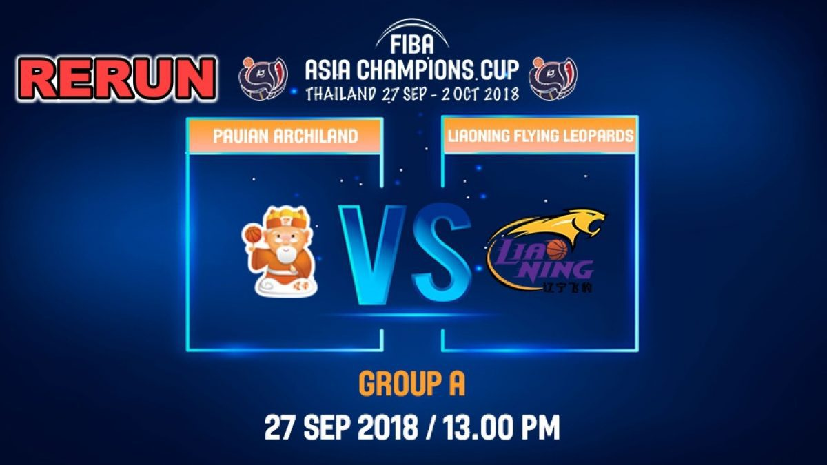FIBA  Asia Champions Cup 2018 : Pauian Archiland (TPE) VS Liaoning Flying (CHN) 27 Sep 2018