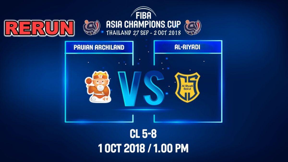 FIBA  Asia Champions Cup 2018 :5th-8th: Ai-Riyadi (LBN) VS Pauian Archiland (TPE) 1 Oct 2018