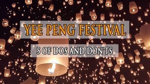 Yee Peng Festival in Chiang Mai: 5 of Dos and 3 Don'ts