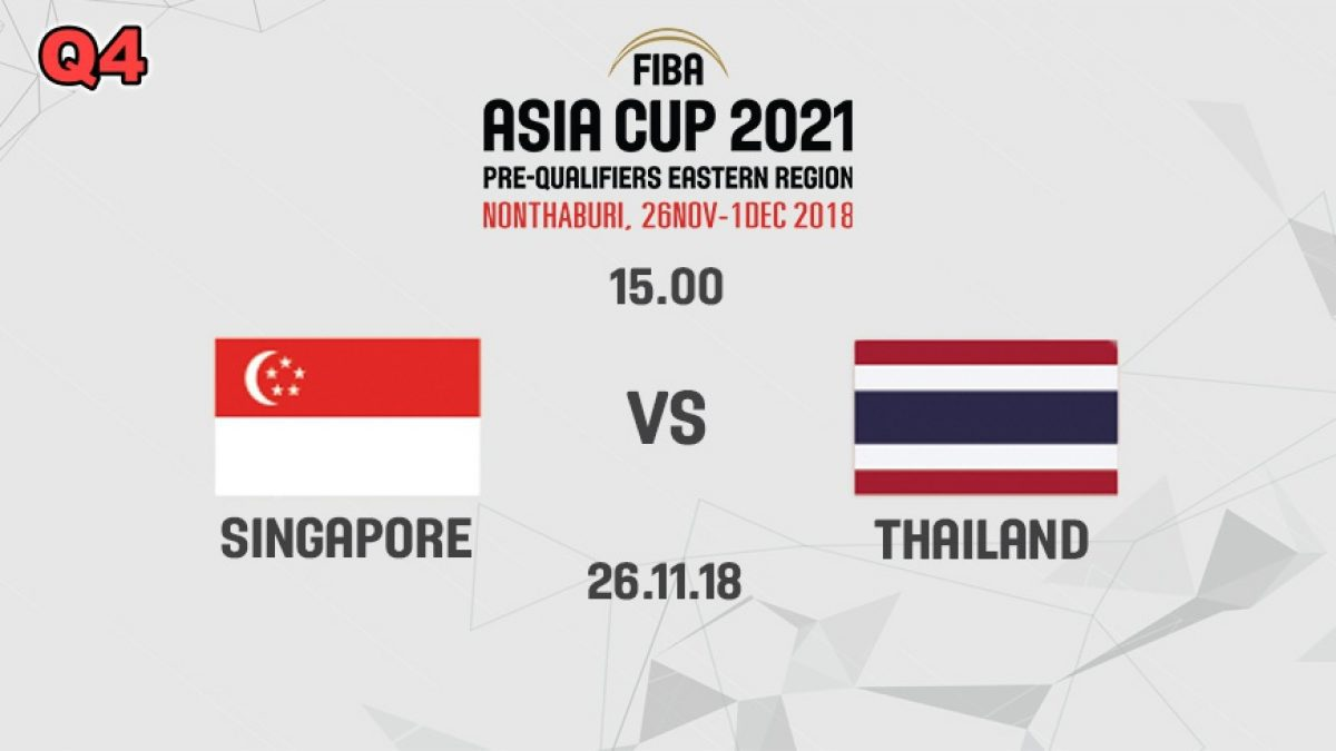 Q4 บาสเกตบอล FIBA ASIA CUP 2021 PRE-QUALIFIERS : SINGAPORE  VS  THAILAND (26 NOV 2018)