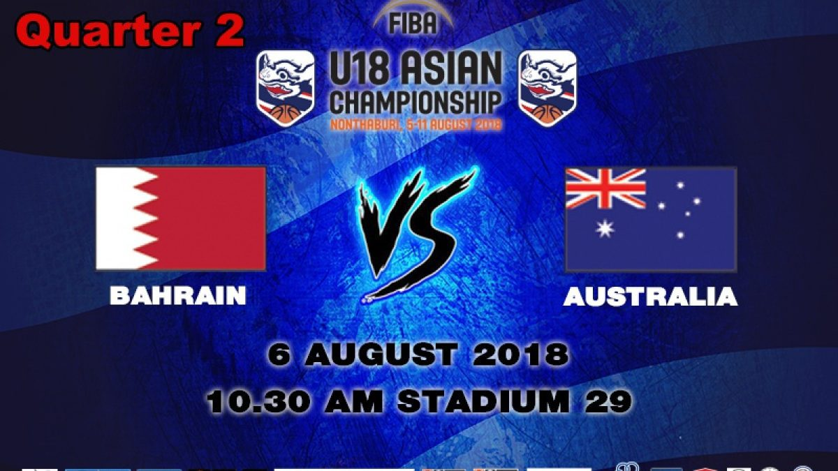 Q2 FIBA U18 Asian Championship 2018 : Bahrain VS Australia (6 Aug 2018)