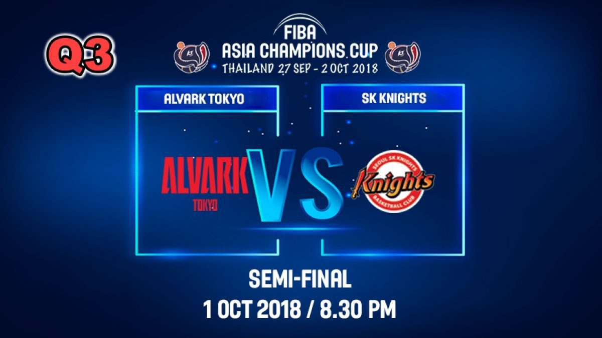 Q3 FIBA  Asia Champions Cup 2018 :SE-MI: Alvark Tokyo (JPN) VS SK Knight (KOR) 1 Oct 2018