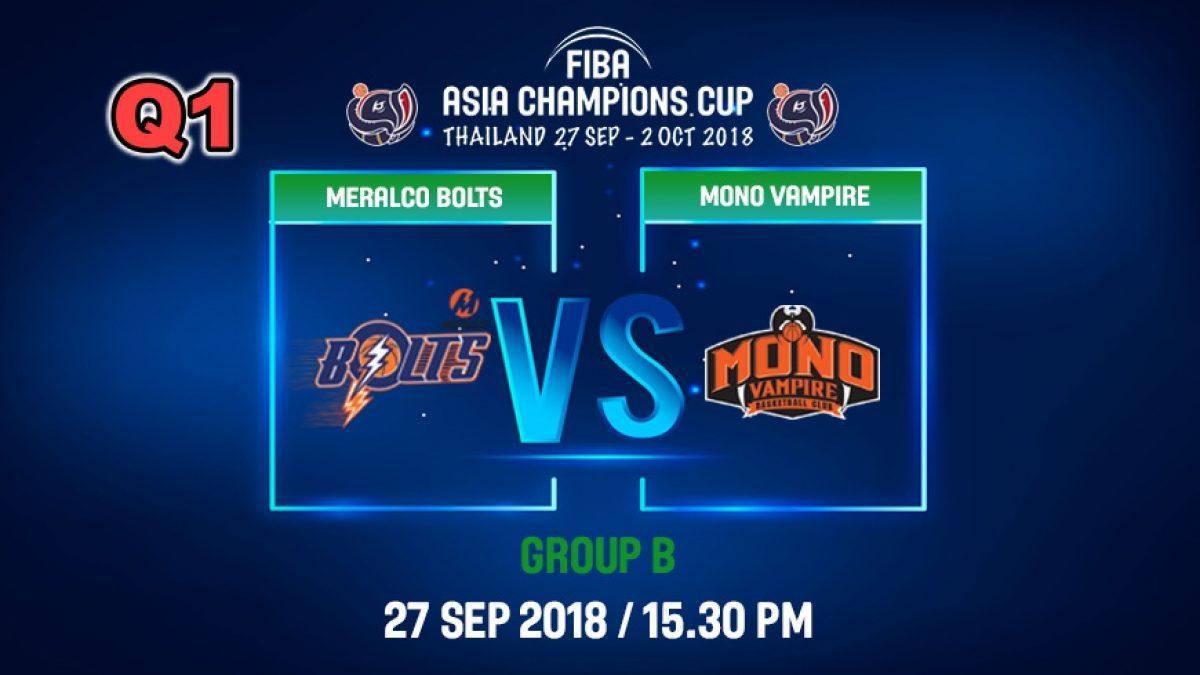 Q1 FIBA  Asia Champions Cup 2018 : Meralco Bolts (PHI) VS Mono Vampire (THA) 27 Sep 2018
