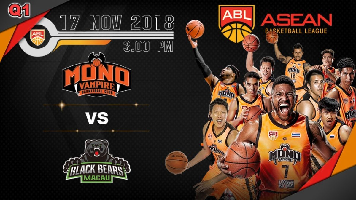 Q1 Asean Basketball League 2018-2019 : Mono Vampire (THA) VS Black Bears Macau (MAC) 17 Nov 2018