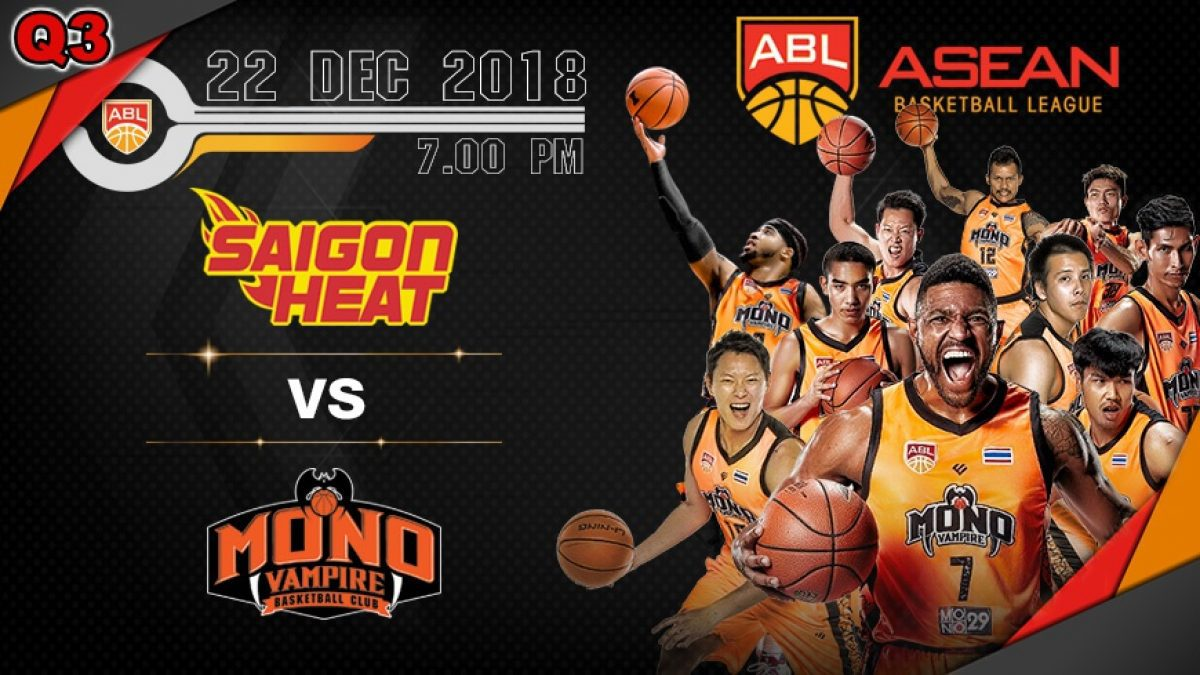 Q3 Asean Basketball League 2018-2019 : Saigon Heat VS Mono Vampire 22 Dec 2018