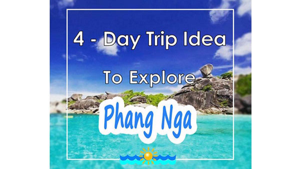 4 - Day Trip Idea To Explore Phang Nga