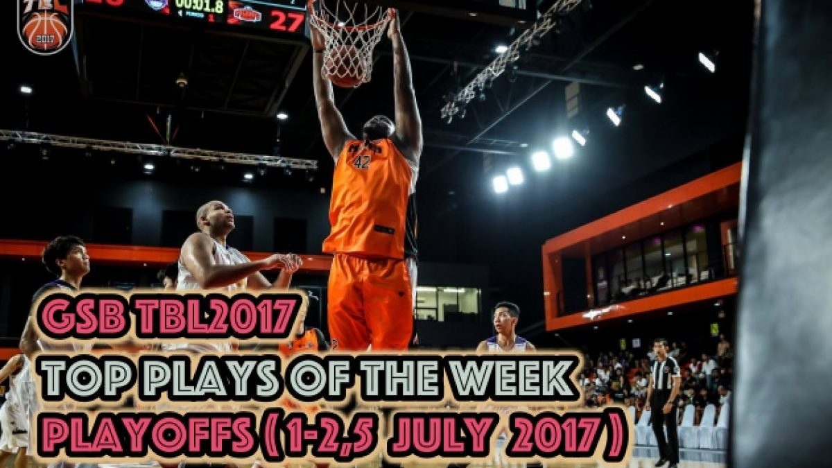 "GSB TBL2017 Top Plays Of The Week ""Playoffs"" (1-2,5 July 2017)"