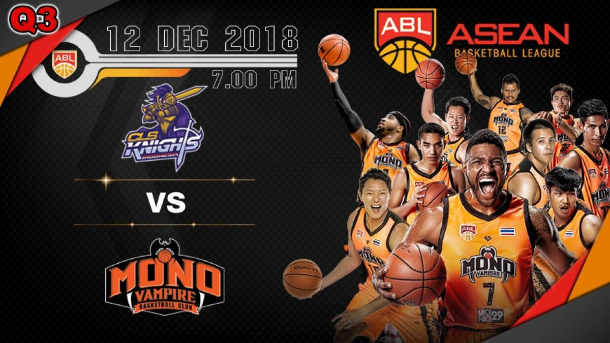 Q3 Asean Basketball League 2018-2019 : CLS Knights VS Mono Vampire  12 Dec 2018