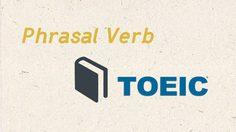 15 Phrasal verb กริยาวลี ที่เจอบ่อยในข้อสอบ Toeic
