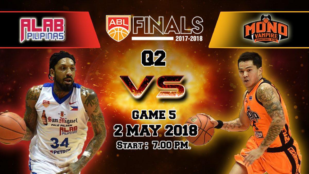 ควอเตอร์ที่ 2 การเเข่งขันบาสเกตบอล ABL2017-2018 (Finals Game5) : Alab Philipinas (PHI) VS  Mono Vampire (THA) 2 May 2018