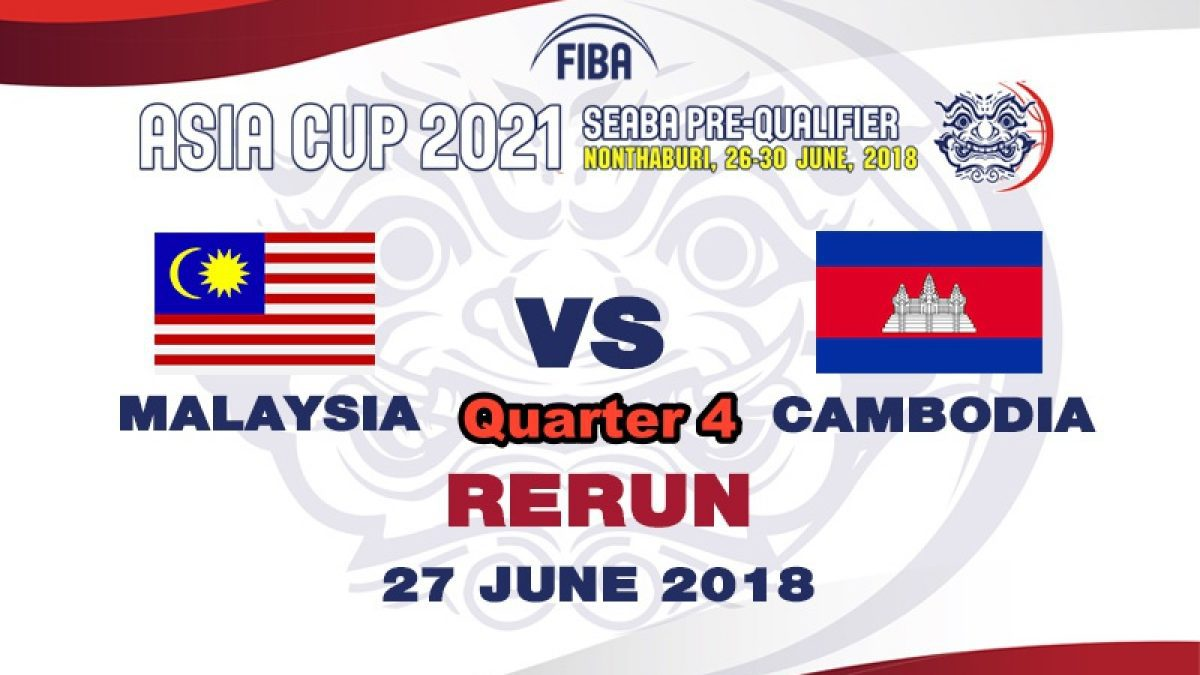 Q4 บาสเกตบอล FIBA ASIA CUP 2021 SEABA PRE-QUALIFIER : Malaysia  VS  Cambodia (27 June 2018)
