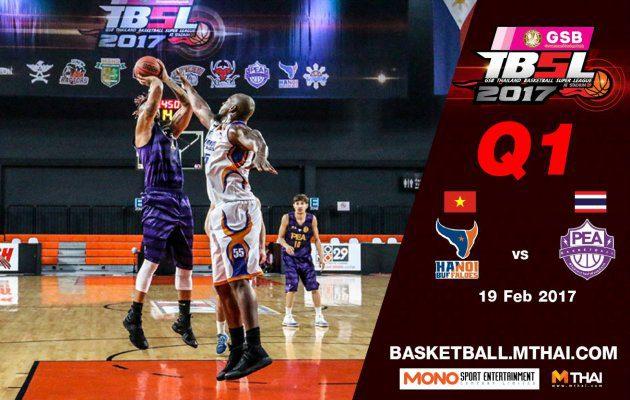 การแข่งขันบาสเกตบอล GSB TBSL2017 Leg2 คู่ที่1 Hanoi Buffaloes (Vietnam) VS PEA (การไฟฟ้า)  Q1 19/02/60
