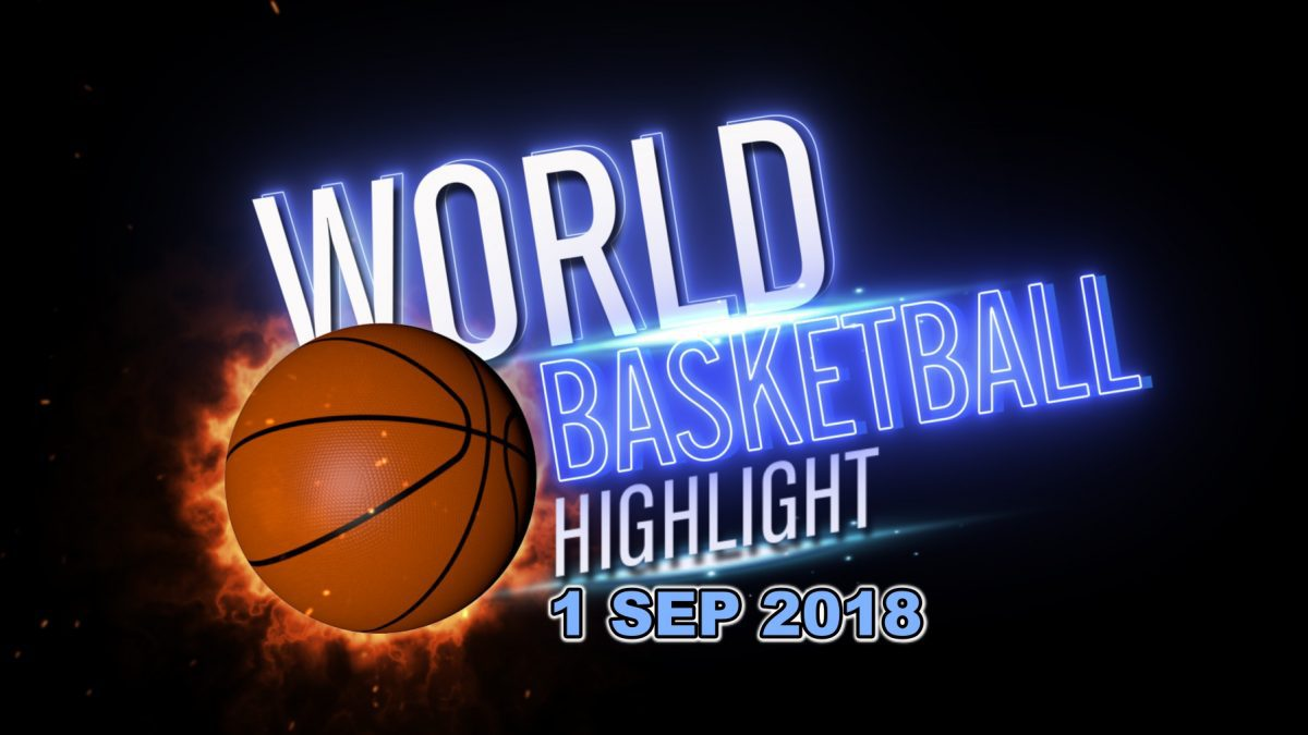 World Basketball Highlight 1-09-2018