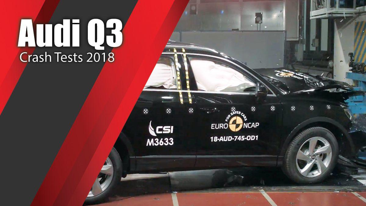 ท้าพิสูจน์ระบบรักษาความภัยของ Audi Q3 - Crash Tests 2018