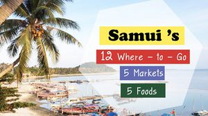 Samui 's 12  Where – to – Go, 5  Markets and 5 Foods