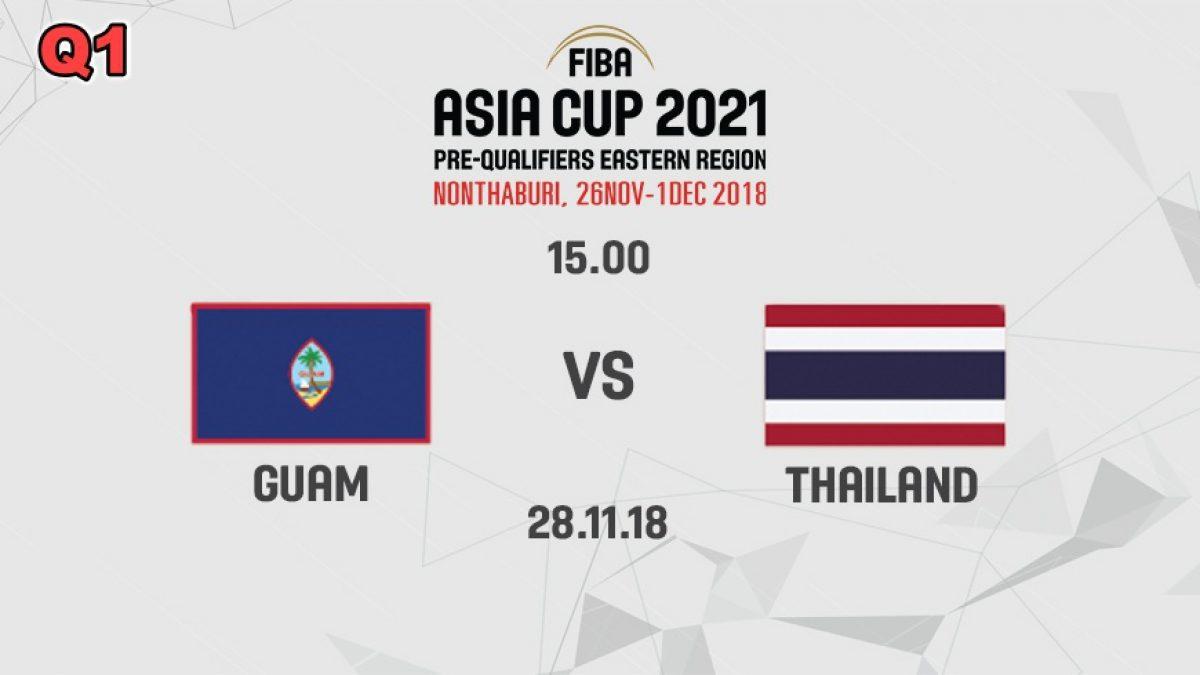 Q1 บาสเกตบอล FIBA ASIA CUP 2021 PRE-QUALIFIERS : GUAM  VS  THAILAND (28 NOV 2018)