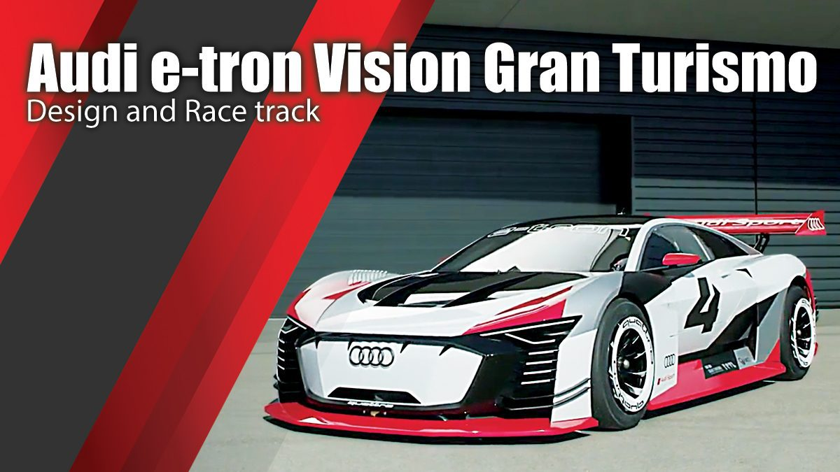 Audi e-tron Vision Gran Turismo - Design and Race track