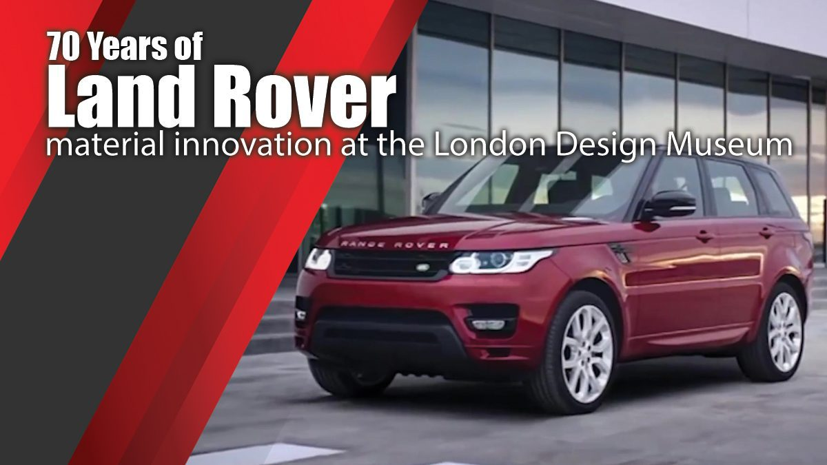 70 Years of Land Rover material innovation at the London Design Museum