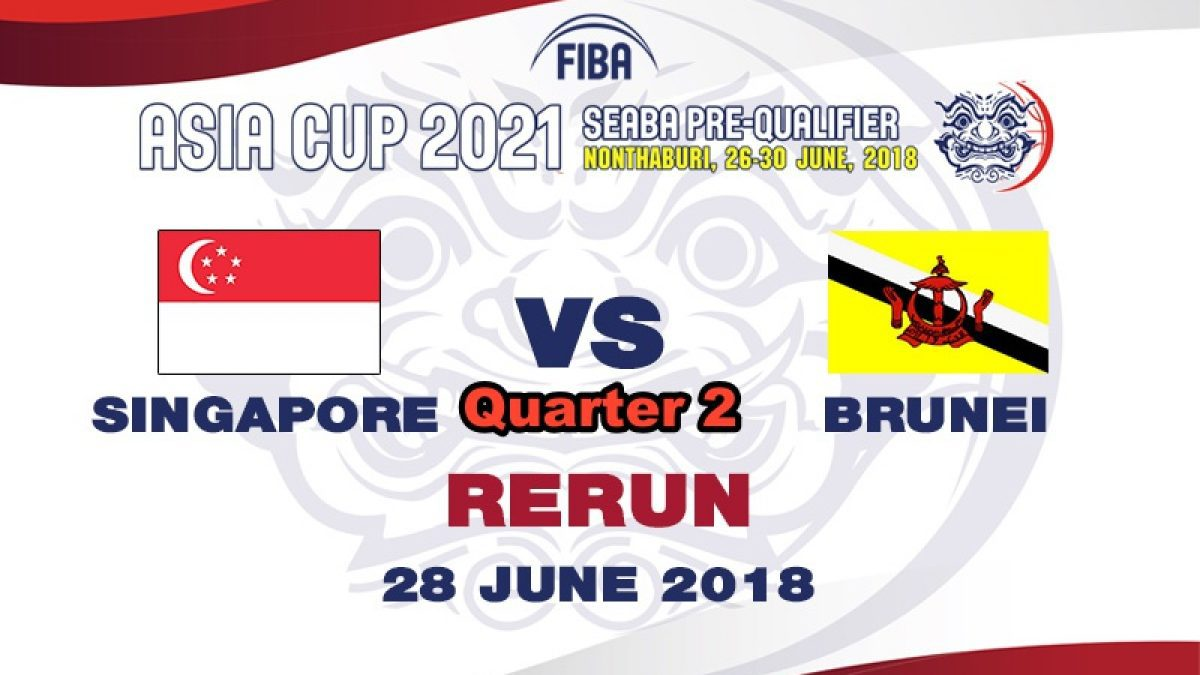 Q2 บาสเกตบอล FIBA ASIA CUP 2021 SEABA PRE-QUALIFIER : Singapore  VS  Brunei (28 June 2018)
