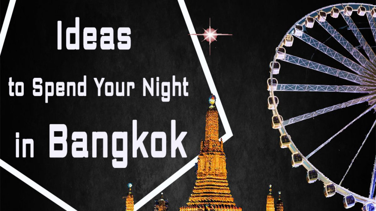 Ideas to Spend Your Night in Bangkok