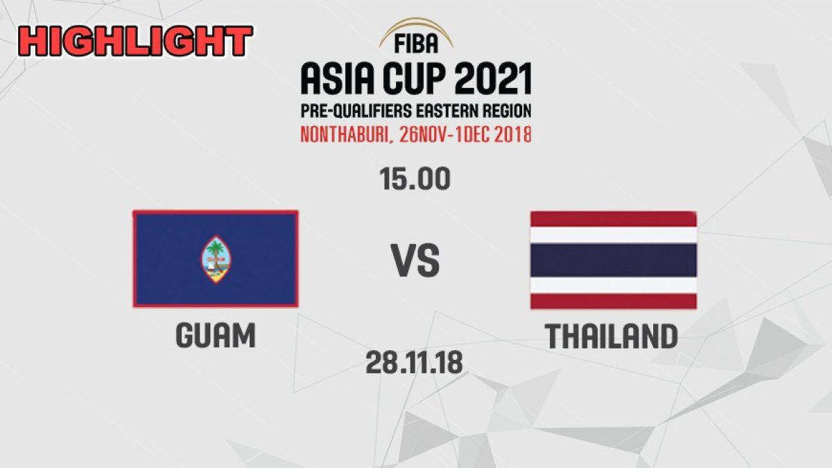 ไฮไลท์ บาสเกตบอล FIBA ASIA CUP 2021 PRE-QUALIFIERS : GUAM  VS  THAILAND (28 NOV 2018)