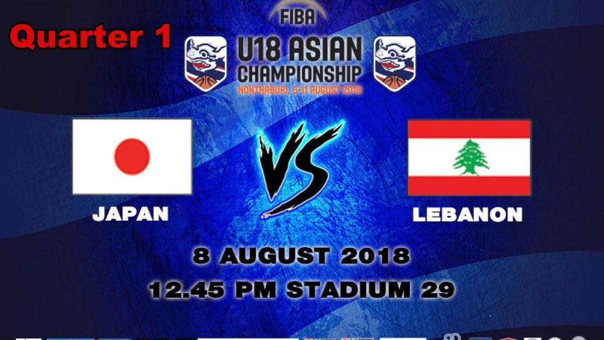 Q1 FIBA U18 Asian Championship 2018 : Japan VS Lebanon (8 Aug 2018)
