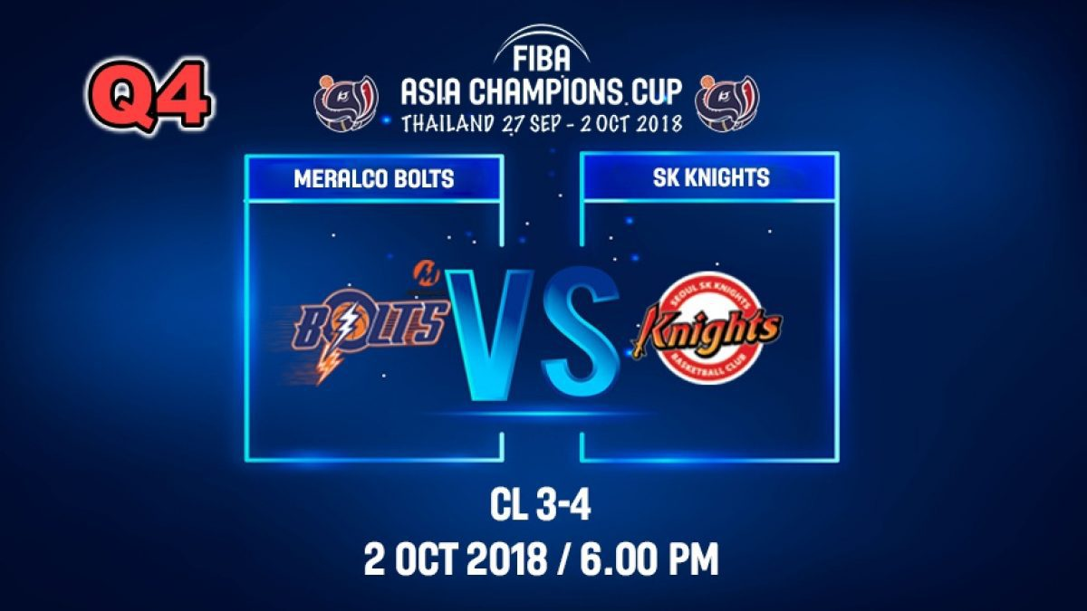 Q4 FIBA  Asia Champions Cup 2018 :3rd Place: SK Knight (KOR VS Meralco Bolts (PHI) 2 Oct 2018