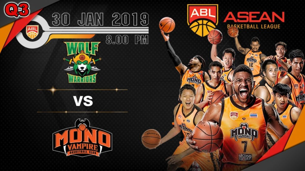 Q3 Asean Basketball League 2018-2019 :  Wolf Warriors VS Mono Vampire 30 Jan 2019