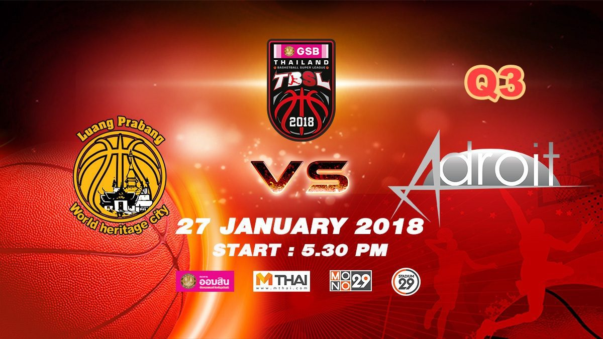 Q3 Luang Prabang (LAO)  VS  Adroit (SIN)  : GSB TBSL 2018 ( 27 Jan 2018)