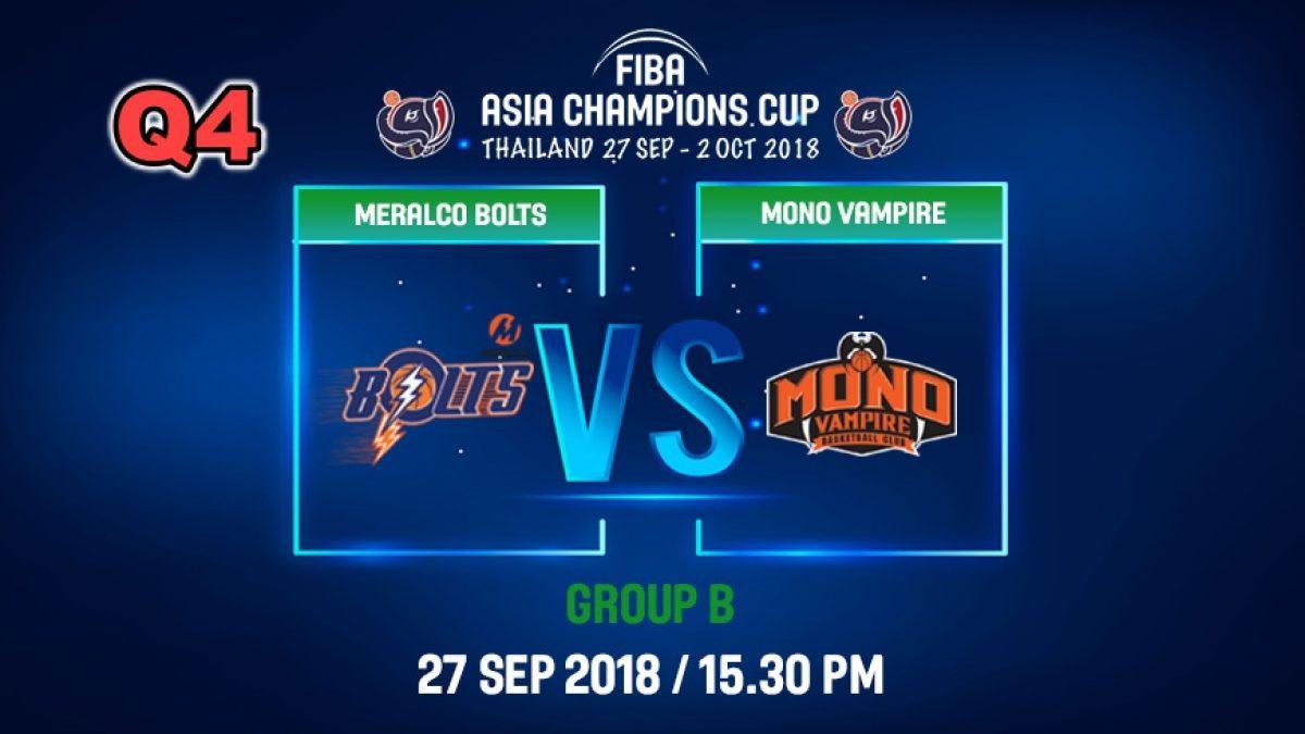 Q4 FIBA  Asia Champions Cup 2018 : Meralco Bolts (PHI) VS Mono Vampire (THA) 27 Sep 2018