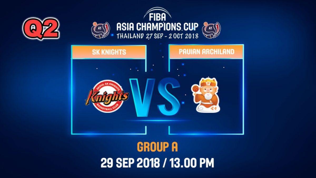 Q2 FIBA Asia Champions Cup 2018 : SK Knight (KOR) VS Pauian Archiland (TPE) 29 Sep 2018