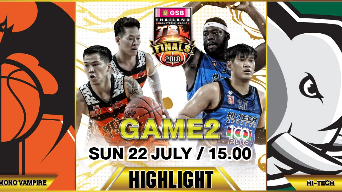 Highlight GSB TBL2018 : Finals (Game 2) : Hi-Tech VS Mono Vampire ( 22 July 2018)