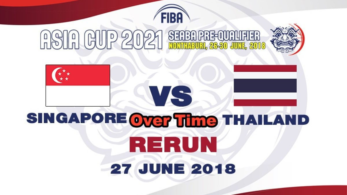 OT บาสเกตบอล FIBA ASIA CUP 2021 SEABA PRE-QUALIFIER : Singapore  VS  Thailand  (27 June 2018)