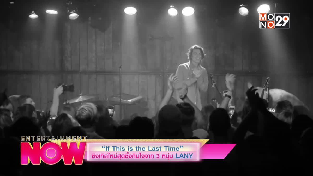 """If This is The Last Time"" ซิงเกิลใหม่สุดซึ้งกินใจจาก  3 หนุ่ม LANY"