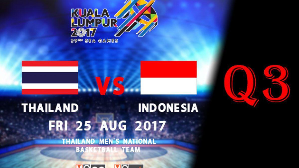 การเเข่งขันบาสเกตบอล (ชาย) ไทย VS อินโดนีเซีย ซีเกมส์ครั้งที่ 29 Q3 (25 สิงหาคม 2560)