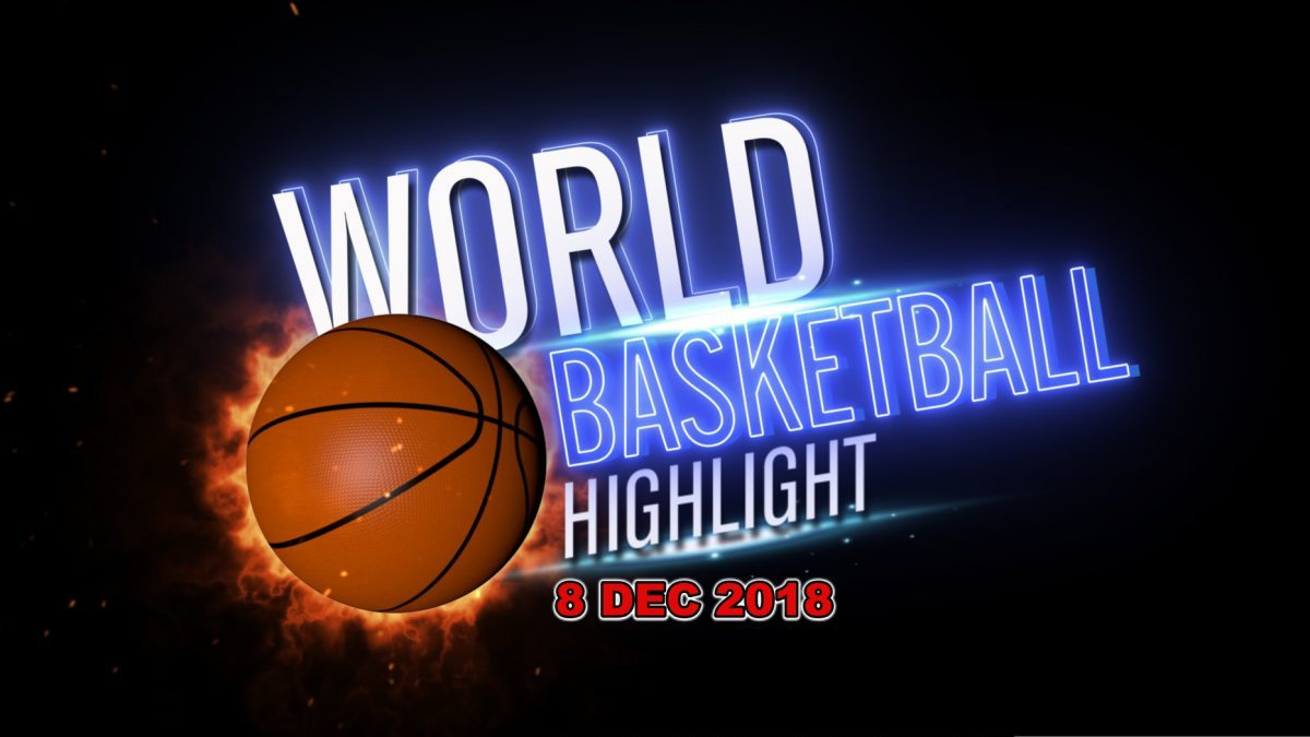 รายการ World Basketball Highlight 8 DEC 2018