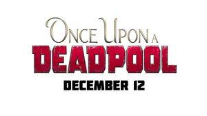 Once Upon a Deadpool ชื่อหนังอย่างเป็นทางการของ Deadpool 2 เรต PG-13
